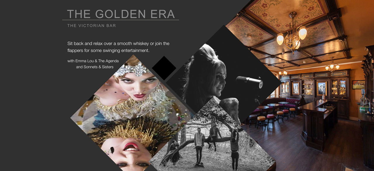 The Golden Era - Sit back and relax over a smooth whiskey or join the flappers for some swinging entertainment.       with Emma Lou & The Agenda          and Sonnets & Sisters